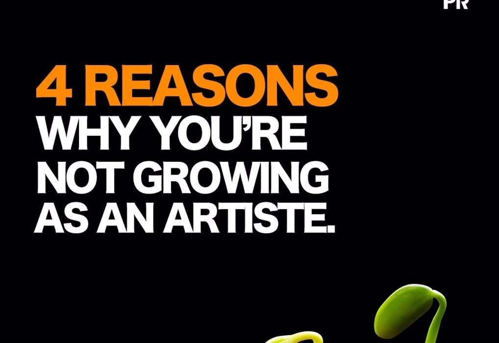 4 Reasons Why You're Not Growing As An Artiste