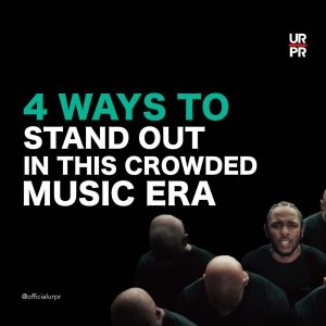 WAYS TO STAND OUT IN THIS CROWDED MUSIC ERA