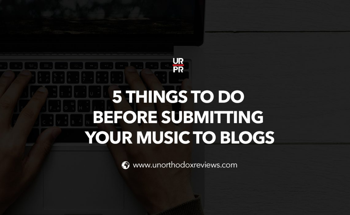 5 Things To Do Before Submitting Your Music To Blogs
